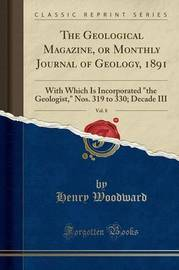 The Geological Magazine, or Monthly Journal of Geology, 1891, Vol. 8 by Henry Woodward