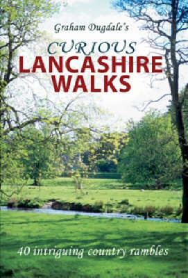 Curious Lancashire Walks by Graham K. Dugdale