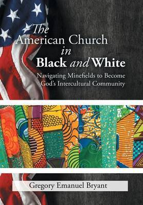 The American Church in Black and White by Gregory Emanuel Bryant