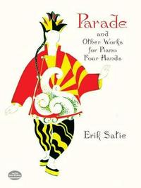 Parade, La Belle Excentrique And Other Works For Piano Four Hands by Eric Satie