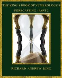 The King's Book of Numerology 8 - Forecasting, Part 2 by MR Richard Andrew King image
