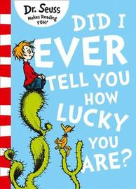 Did I Ever Tell You How Lucky You Are? by Dr Seuss