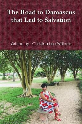 The Road to Damascus That Led to Salvation by Christina Lee-Williams