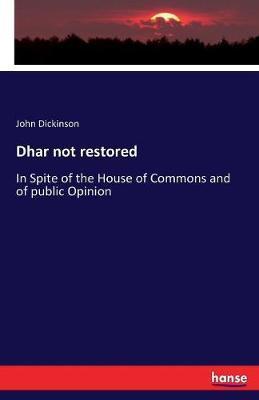 Dhar not restored by John Dickinson