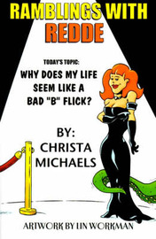 "Ramblings with Redde: Why Does My Life Seem Like a Bad ""B"" Flick? by Christa Michaels"