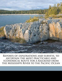 Reports of Explorations and Surveys, to Ascertain the Most Practicable and Economical Route for a Railroad from the Mississippi River to the Pacific Ocean Volume V.1 by Spencer Fullerton Baird