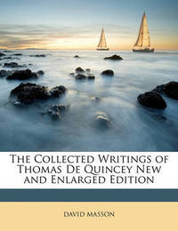 The Collected Writings of Thomas de Quincey New and Enlarged Edition by David Masson