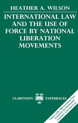 International Law and the Use of Force by National Liberation Movements by Heather Ann Wilson image