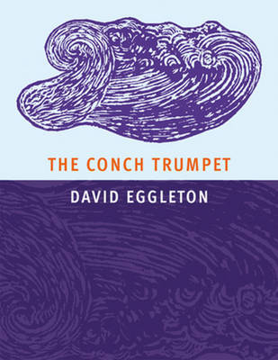 The Conch Trumpet by David Eggleton