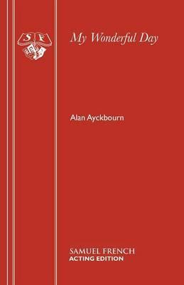 My Wonderful Day by Alan Ayckbourn