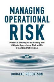 Managing Operational Risk by Douglas Robertson