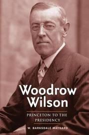 Woodrow Wilson by W.Barksdale Maynard