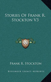 Stories of Frank R. Stockton V3 by Frank .R.Stockton