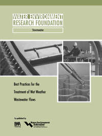 Best Practices for the Treatment of Wet Weather Wastewater Flows by Robert W. Brashear