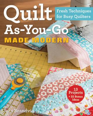 Quilt As-You-Go Made Modern by Jera Brandvig