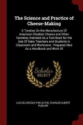 The Science and Practice of Cheese-Making by Lucius Lincoln Van Slyke image