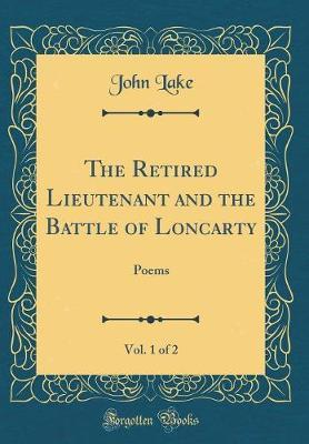 The Retired Lieutenant and the Battle of Loncarty, Vol. 1 of 2 by John Lake image