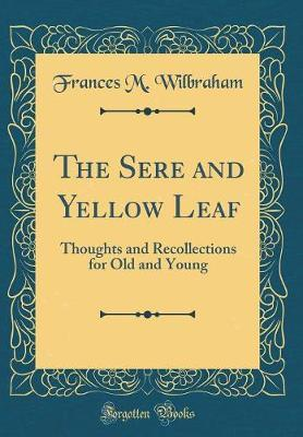 The Sere and Yellow Leaf by Frances M Wilbraham image