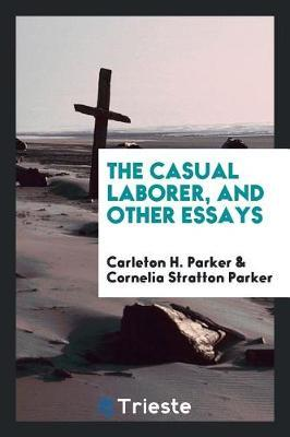 The Casual Laborer, and Other Essays by Carleton H. Parker