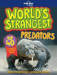 World's Strangest Predators by Lonely Planet Kids