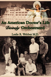 An American Doctor's Life Divinely Orchestrated by Leslie R. Webber M. D. image