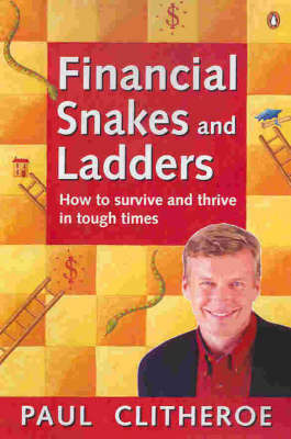 Financial Snakes and Ladders : How to Survive and Thrive in Touch Times: How to Survive and Thrive in Tough Times by Paul Clitheroe image