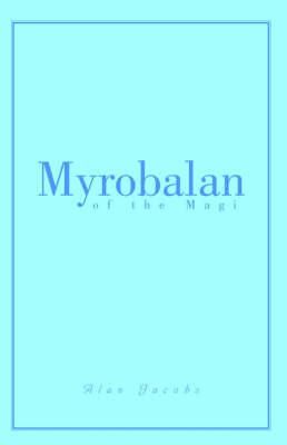 Myrobalan of the Magi by Alan Jacobs image
