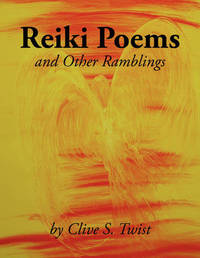 Reiki Poems and Other Ramblings by Clive S. Twist