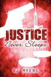 Justice Never Sleeps by B J Myers image
