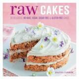 Raw Cakes: 30 Delicious, No-Bake, Vegan, Sugar-Free & Gluten-Free Cakes by Joanna Farrow