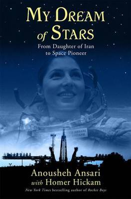 My Dream of Stars: From Daughter of Iran to Space Pioneer by Anousheh Ansari