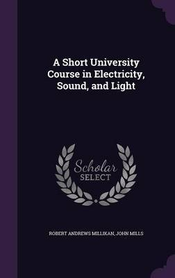 A Short University Course in Electricity, Sound, and Light by Robert Andrews Millikan image