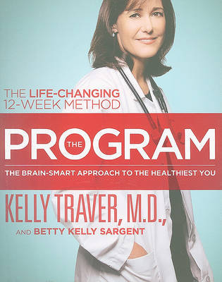 The Program: Master the Secrets of Your Brain for the Healthiest Body and Happiest You by Kelly Traver