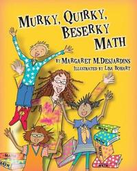 Murky Quirky Beserky Math by Margaret Desjardins