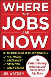 Where the Jobs Are Now: The Fastest-Growing Industries and How to Break Into Them by Joe Watson image