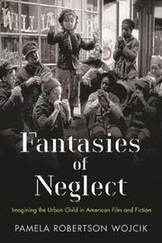 Fantasies of Neglect by Pamela Robertson Wojcik