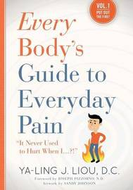 Every Body's Guide to Everyday Pain by Ya-Ling J Liou