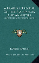 A Familiar Treatise on Life-Assurances and Annuities: Comprising a Historical Sketch by Robert Rankin image