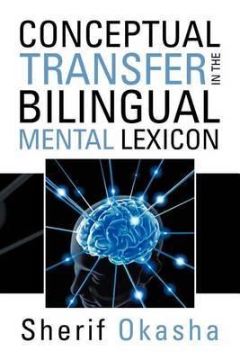 Conceptual Transfer in the Bilingual Mental Lexicon by Sherif Okasha