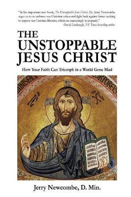 The Unstoppable Jesus Christ by Jerry Newcombe