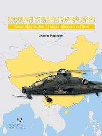 Modern Chinese Warplanes: Chinese Army Aviation - Aircraft and Units by Andreas Rupprecht