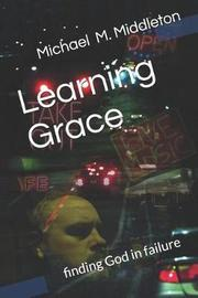 Learning Grace by Michael , M. Middleton