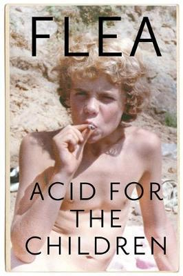 Acid For The Children - The autobiography of Flea, the Red Hot Chili Peppers legend by Flea image