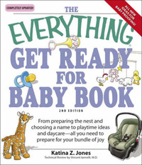 "The ""Everything"" Get Ready for Baby Book: From Preparing the Nest and Choosing a Name to Playtime and Daycare - All You Need to Prepare for Your Bundle of Joy by Katina Z Jones image"
