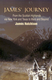 James' Journey: From the Scottish Highlands Via New York and Texas to Mars and Beyond by James Hutchison image