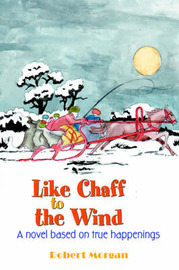 Like Chaff to the Wind by Col Robert Morgan, USAF, Retired image