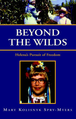 Beyond the Wilds: Helena's Pursuit of Freedom by Mary Kolisnyk Spry-Myers image
