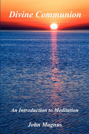 Divine Communion - An Introduction to Meditation by John Magnus