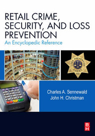 Retail Crime, Security, and Loss Prevention by Charles A Sennewald
