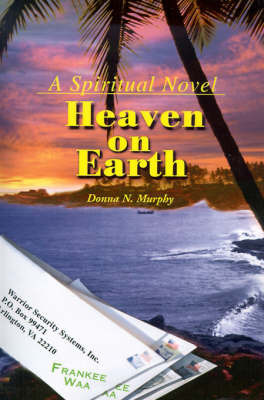 Heaven on Earth: A Spiritual Novel by Donna Nielsen Murphy